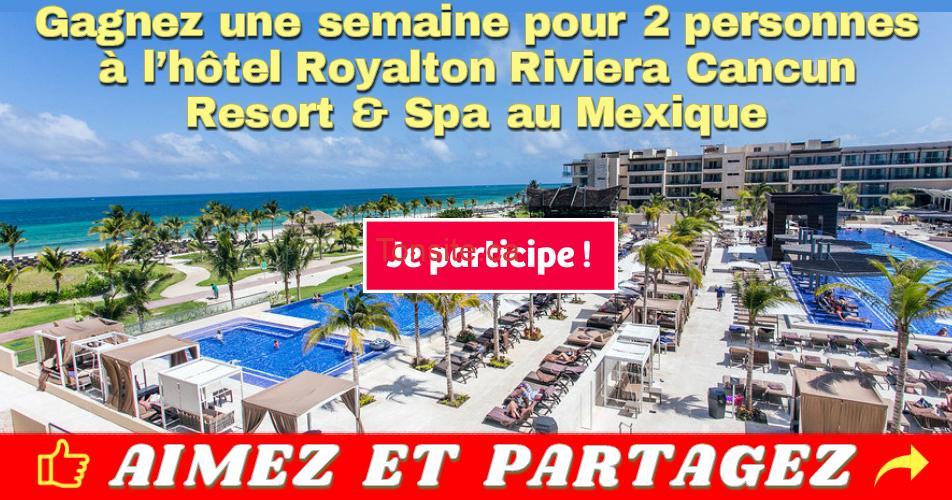 royalton riviera concours 1 - Gagnez une semaine pour 2 personnes à l'hôtel Royalton Riviera Cancun Resort & Spa au Mexique