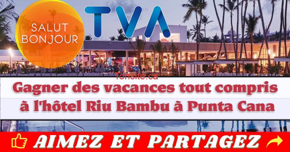 tva concours2 - Gagner des vacances tout compris pour 2 personnes à l'hôtel Riu Bambu à Punta Cana